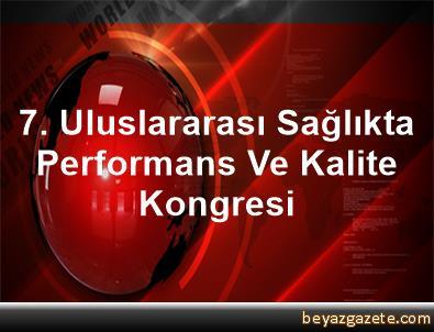 7. Uluslararası Sağlıkta Performans Ve Kalite Kongresi