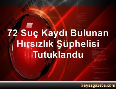 72 Suç Kaydı Bulunan Hırsızlık Şüphelisi Tutuklandu