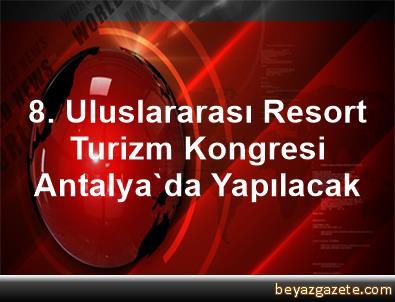 8. Uluslararası Resort Turizm Kongresi Antalya'da Yapılacak