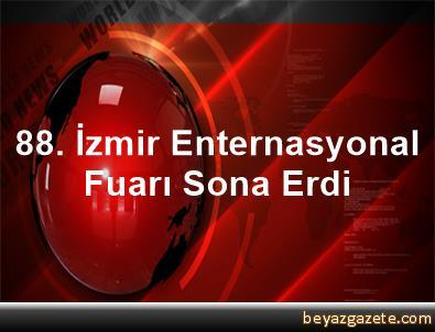 88. İzmir Enternasyonal Fuarı Sona Erdi