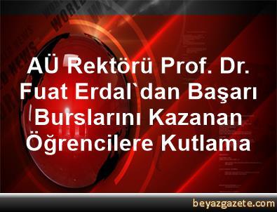 AÜ Rektörü Prof. Dr. Fuat Erdal'dan Başarı Burslarını Kazanan Öğrencilere Kutlama