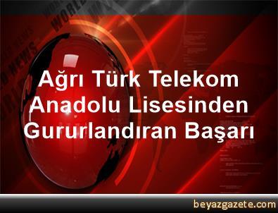 Ağrı Türk Telekom Anadolu Lisesinden Gururlandıran Başarı