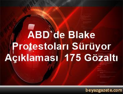 ABD'de Blake Protestoları Sürüyor Açıklaması  175 Gözaltı