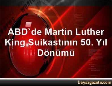 ABD'de Martin Luther King Suikastının 50. Yıl Dönümü
