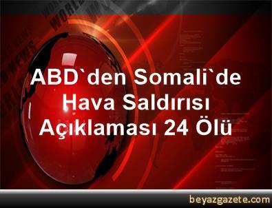 ABD'den Somali'de Hava Saldırısı Açıklaması 24 Ölü