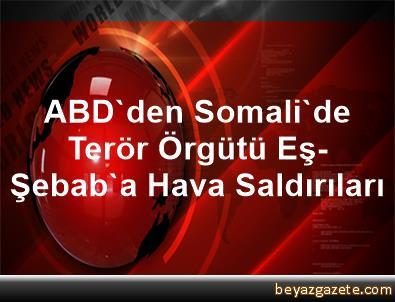 ABD'den Somali'de Terör Örgütü Eş-Şebab'a Hava Saldırıları