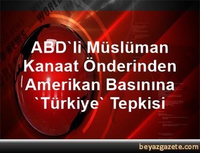 ABD'li Müslüman Kanaat Önderinden Amerikan Basınına 'Türkiye' Tepkisi