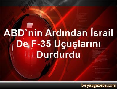 ABDnin ardından İsrail de F-35 uçuşlarını durdurdu 39
