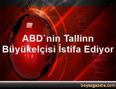 ABD'nin Tallinn Büyükelçisi İstifa Ediyor