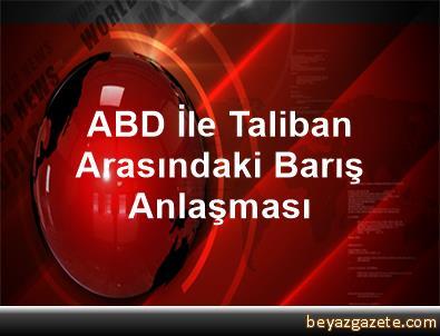 ABD İle Taliban Arasındaki Barış Anlaşması