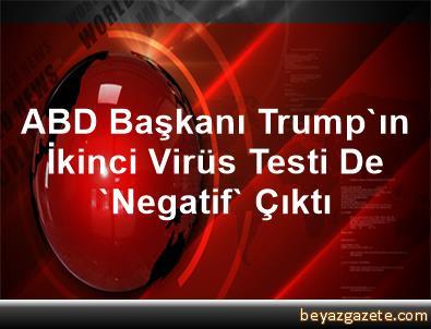 ABD Başkanı Trump'ın İkinci Virüs Testi De 'Negatif' Çıktı