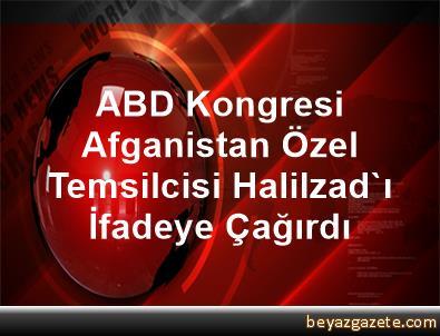 ABD Kongresi, Afganistan Özel Temsilcisi Halilzad'ı İfadeye Çağırdı