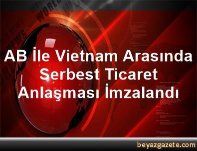 AB İle Vietnam Arasında Serbest Ticaret Anlaşması İmzalandı