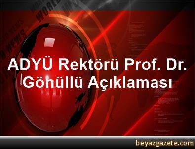 ADYÜ Rektörü Prof. Dr. Gönüllü Açıklaması