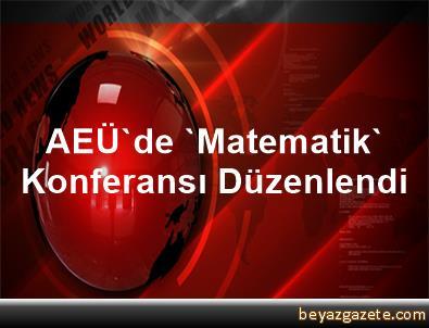 AEÜ'de 'Matematik' Konferansı Düzenlendi