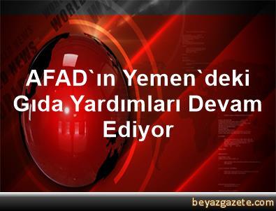 AFAD'ın Yemen'deki Gıda Yardımları Devam Ediyor
