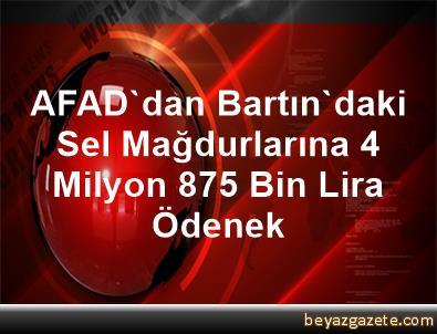 AFAD'dan Bartın'daki Sel Mağdurlarına 4 Milyon 875 Bin Lira Ödenek