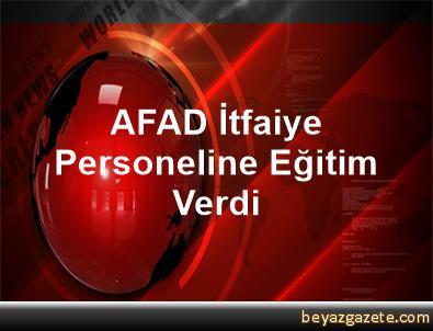 AFAD İtfaiye Personeline Eğitim Verdi