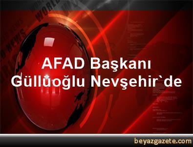 AFAD Başkanı Güllüoğlu Nevşehir'de