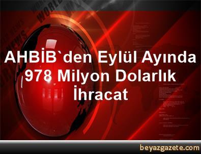 AHBİB'den Eylül Ayında 97,8 Milyon Dolarlık İhracat