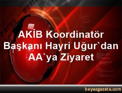 AKİB Koordinatör Başkanı Hayri Uğur'dan AA'ya Ziyaret