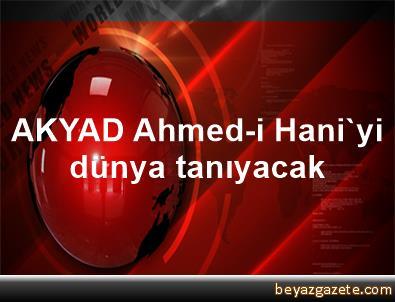 AKYAD, Ahmed-i Hani'yi dünya tanıyacak