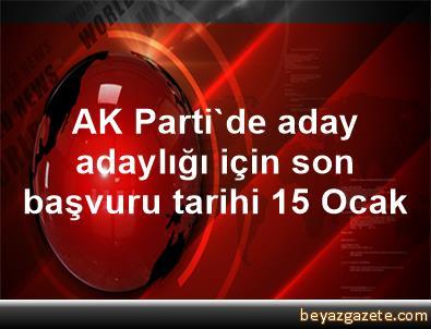 AK Parti'de aday adaylığı için son başvuru tarihi 15 Ocak