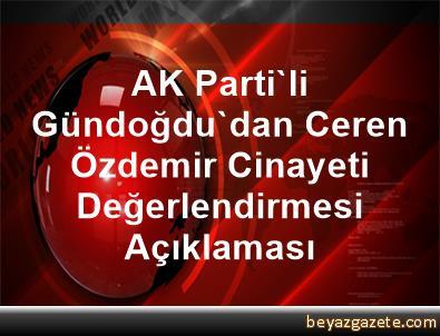 AK Parti'li Gündoğdu'dan Ceren Özdemir Cinayeti Değerlendirmesi Açıklaması
