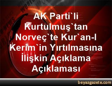 AK Parti'li Kurtulmuş'tan Norveç'te Kur'an-I Kerim'in Yırtılmasına İlişkin Açıklama Açıklaması