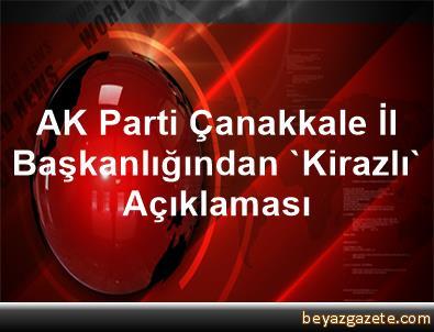 AK Parti Çanakkale İl Başkanlığından 'Kirazlı' Açıklaması