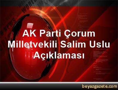 AK Parti Çorum Milletvekili Salim Uslu Açıklaması