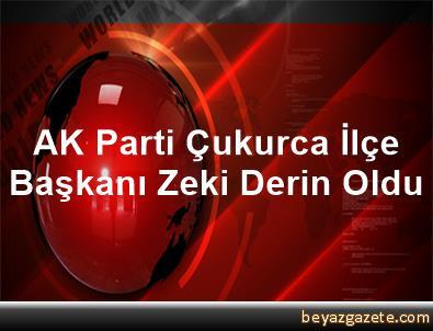 AK Parti Çukurca İlçe Başkanı Zeki Derin Oldu