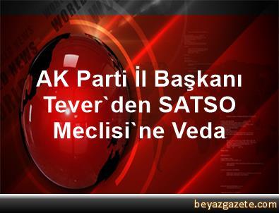 AK Parti İl Başkanı Tever'den SATSO Meclisi'ne Veda