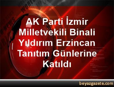 AK Parti İzmir Milletvekili Binali Yıldırım Erzincan Tanıtım Günlerine Katıldı