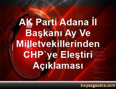 AK Parti Adana İl Başkanı Ay Ve Milletvekillerinden CHP'ye Eleştiri Açıklaması