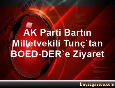 AK Parti Bartın Milletvekili Tunç'tan BOED-DER'e Ziyaret