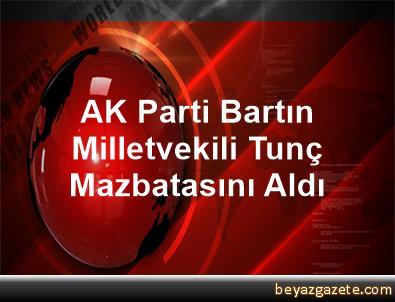 AK Parti Bartın Milletvekili Tunç Mazbatasını Aldı