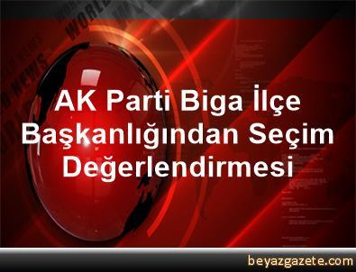 AK Parti Biga İlçe Başkanlığından Seçim Değerlendirmesi