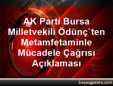 AK Parti Bursa Milletvekili Ödünç'ten Metamfetaminle Mücadele Çağrısı Açıklaması