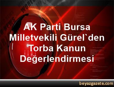 AK Parti Bursa Milletvekili Gürel'den Torba Kanun Değerlendirmesi