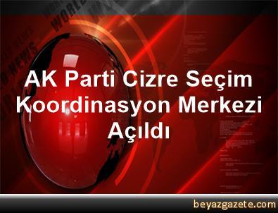 AK Parti Cizre Seçim Koordinasyon Merkezi Açıldı