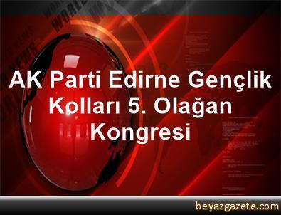 AK Parti Edirne Gençlik Kolları 5. Olağan Kongresi