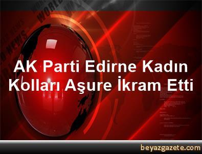 AK Parti Edirne Kadın Kolları Aşure İkram Etti
