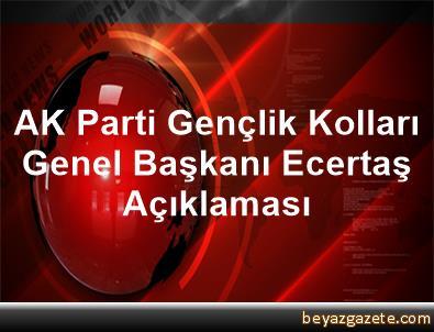 AK Parti Gençlik Kolları Genel Başkanı Ecertaş Açıklaması