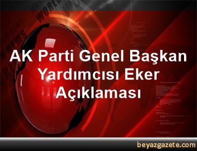 AK Parti Genel Başkan Yardımcısı Eker Açıklaması
