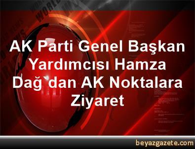 AK Parti Genel Başkan Yardımcısı Hamza Dağ'dan AK Noktalara Ziyaret