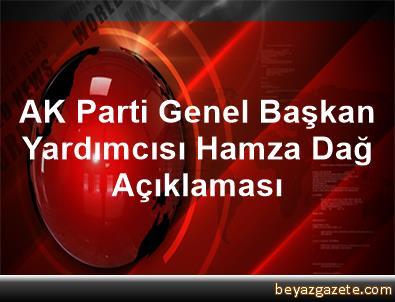 AK Parti Genel Başkan Yardımcısı Hamza Dağ Açıklaması