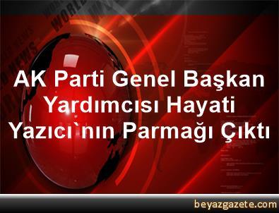 AK Parti Genel Başkan Yardımcısı Hayati Yazıcı'nın Parmağı Çıktı