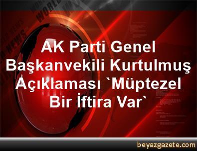 AK Parti Genel Başkanvekili Kurtulmuş Açıklaması 'Müptezel Bir İftira Var'