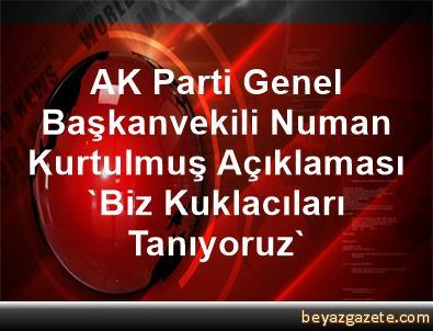 AK Parti Genel Başkanvekili Numan Kurtulmuş Açıklaması 'Biz Kuklacıları Tanıyoruz'